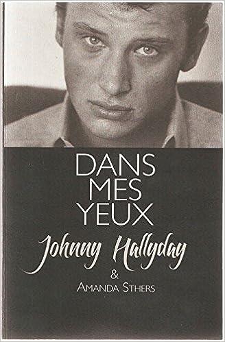 Amazon Fr Dans Mes Yeux Johnny Hallyday Livres