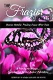 The Frazier Chronicles: Stories Untold: Finding Peace After Pain