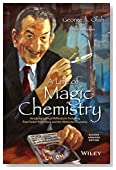 A Life of Magic Chemistry: Autobiographical Reflections Including Post-Nobel Prize Years and the Methanol Economy