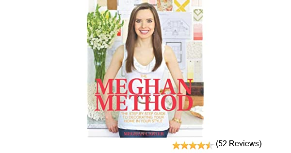 The Meghan Method: The Step-By-Step Guide to Decorating Your Home ...