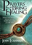 Prayers That Bring Healing: Overcome Sickness, Pain, and Disease. God's Healing is for You! (Prayers for Spiritual Battle)
