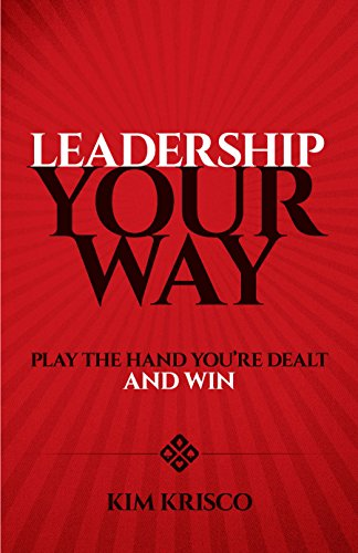 Leadership Your Way: Play the Hand You're Dealt and Win