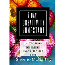 The 7 Day Creativity Jumpstart: A Workbook to help you journal past your creative blocks (Unleash Your Writing Adventure 2)