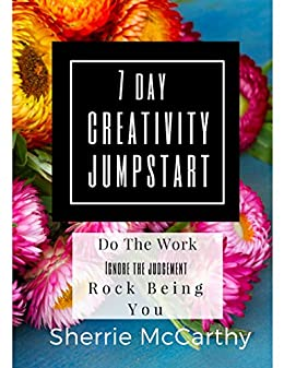 The 7 Day Creativity Jumpstart: A Workbook to help you journal past your creative blocks (Unleash Your Writing Adventure 2) by [McCarthy, Sherrie]