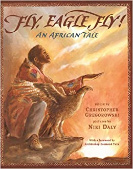 Fly, Eagle, Fly! An African Tale: Amazon.co.uk: Gregorowski ...