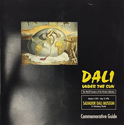 (Dali under the sun: The world premiere of the Florida collection : October 6 1995-May 12 1996 : Salvador Dali Museum : commemorative guide)