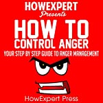 How to Control Anger: Your Step-by-Step Guide to Anger Management | HowExpert Press