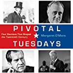 Pivotal Tuesdays: Four Elections That Shaped the Twentieth Century | Margaret O'Mara