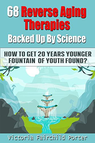 51yK9wnwDnL - 68 Reverse Aging Therapies Backed Up By Science: How To Get 20 Years Younger: Fountain of Youth Found? Anti-aging Foods & Elixirs. Breakthrough Discoveries ... Keep You Forever Young (The Cure - Book 3)