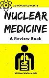 Nuclear Medicine: A Review Book