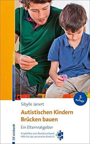 Autistischen Kindern Brücken bauen: Ein Elternratgeber