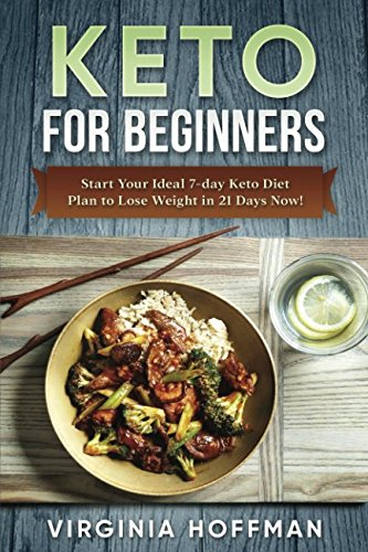 Keto: For Beginners: Start Your Ideal 7-day Keto Diet Plan to Lose Weight in 21 Days Now! by Virginia Hoffman