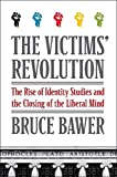 img - for The Victims' Revolution: The Rise of Identity Studies and the Closing of the Liberal Mind by 0 (2012-09-04) book / textbook / text book