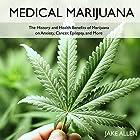 Medical Marijuana: The History and Health Benefits of Marijuana on Anxiety, Cancer, Epilepsy, and More Hörbuch von Jake Allen Gesprochen von: Giles Miller
