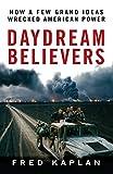 Daydream Believers: How a Few Grand Ideas Wrecked American Power
