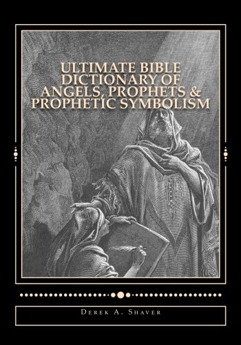 Ultimate Bible Dictionary of Angels, Prophets & Prophetic Symbolism