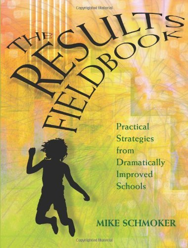 Results Fieldbook: Practical Strategies from Dramatically Improved Schools by Mike Schmoker (2001-09-24)