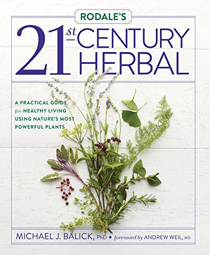 Rodale's 21st-Century Herbal: A Practical Guide for Healthy Living Using Nature's Most Powerful Plants by Michael Balick