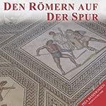 Den Römern auf der Spur (PISA-Basiswissen Geschichte) | Stefan Hackenberg