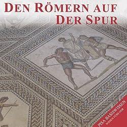 Den Römern auf der Spur (PISA-Basiswissen Geschichte)