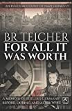 For All It Was Worth: A Memoir of Hitler's Germany - Before, During and After WWII