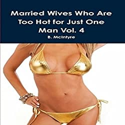 Married Wives Who Are too Hot for Just One Man, Vol. 4