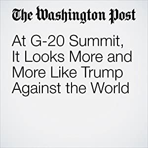 At G-20 Summit, It Looks More and More Like Trump Against the World