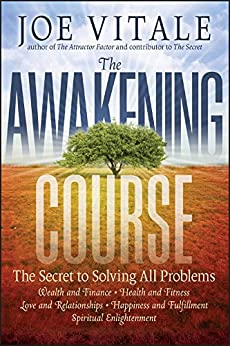 The Awakening Course: The Secret to Solving All Problems by [Vitale, Joe]