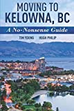 img - for Moving To Kelowna, BC: A No-Nonsense Guide book / textbook / text book