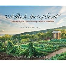 A Rich Spot of Earth: Thomas Jefferson's Revolutionary Garden at Monticello