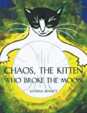 Chaos, the Kitten Who Broke the Moon, Katrina Bennett, 1479705357