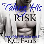 Taking His Risk: Year of the Billionaire, Part 2 | K. C. Falls