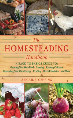 The Homesteading Handbook: A Back to Basics Guide to Growing Your Own Food, Canning, Keeping Chickens, Generating Your Own Energy, Crafting, Herbal Medicine, and More (The Handbook Series) by [Gehring, Abigail]