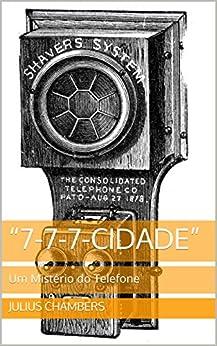 """""""7-7-7-Cidade"""": Um Mistério do Telefone por [Chambers, Julius]"""