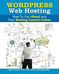 """""""Best WordPress Hosting Guide"""" Discover How to Easily Use cPanel and Your Hosting Control Center with Our Simple Step-By-Step Guide! Do you need a simple training guide? This guide is simple. Are you short on time? This book is fast paced and..."""