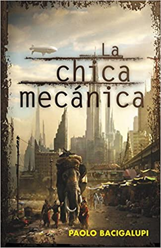 La chica mecanica / The Windup Girl (Spanish Edition): Paolo Bacigalupi, Manuel de los Reyes: 9788401339400: Amazon.com: Books