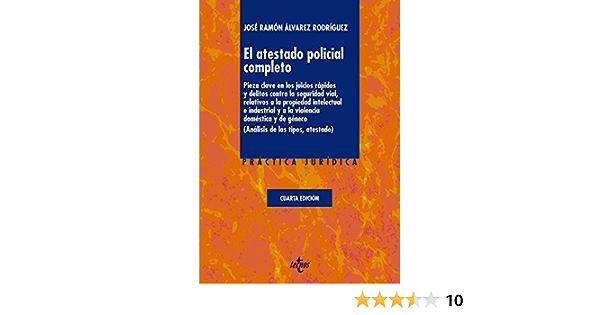 El atestado policial completo: Pieza clave en los juicios rápidos y delitos contra la seguridad vial, relativos a la propiedad intelectual e ... atestado Derecho - Práctica Jurídica: Amazon.es: Álvarez Rodríguez, José