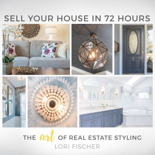 Sell Your House In 72 Hours: The Art of Real Estate Styling
