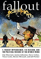 Fallout: J. Robert Oppenheimer, Leo Szilard, and The Political Science Of The Atomic Bomb