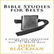 Bible Studies for Belts: A Guide for Christian Martial Arts | John Blackman