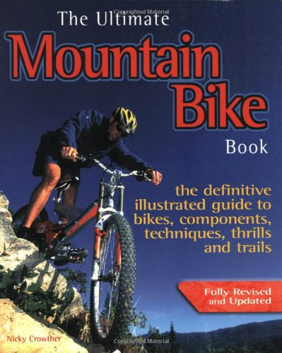 Download The Ultimate Mountain Bike Book: The definitive illustrated guide to bikes, components, technique, thrills and trails PDF