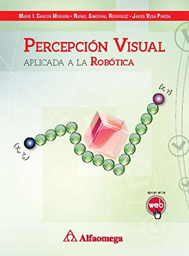 PERCEPCIÓN VISUAL - Aplicada a la robótica (Spanish Edition) by [Mario I.