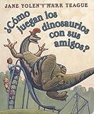 ¿Cómo juegan los dinosaurios con sus amigos? (Spanish Edition)
