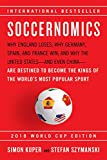 Soccernomics (2018 World Cup Edition): Why England Loses; Why Germany, Spain, and France Win; And Why the United States--And Even China--Are Destined ... the Kings of the World's Most Popular Sport