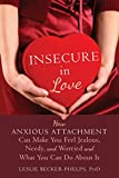img - for Insecure in Love: How Anxious Attachment Can Make You Feel Jealous, Needy, and Worried and What You Can Do About It book / textbook / text book