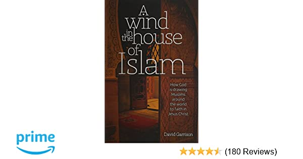 A Wind In The House Of Islam How God Is Drawing Muslims Around The