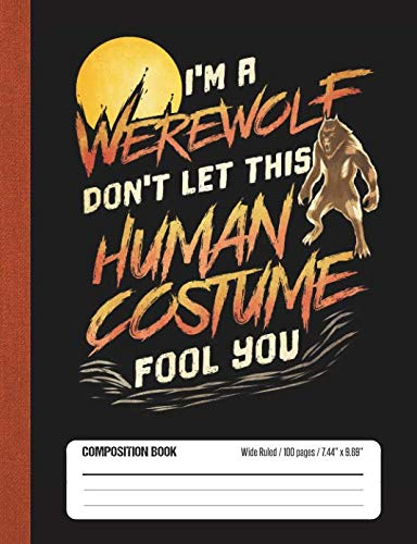 I'm A Werewolf Don't Let This Human Costume Fool You: Halloween Wide Rule Lined School Composition Book