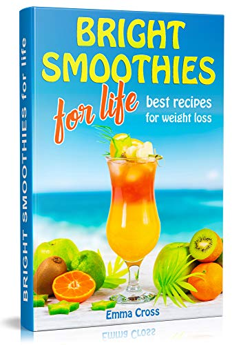BRIGHT SMOOTHIES   FOR LIFE: Best recipes for weight loss by Emma Cross