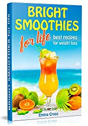 BRIGHT SMOOTHIES   FOR LIFE: Best recipes for weight loss