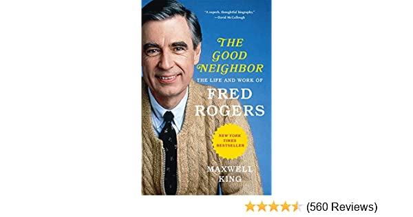 The Good Neighbor The Life And Work Of Fred Rogers King Maxwell 9781419727726 Amazon Com Books